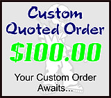 $100 Custom Quoted Order