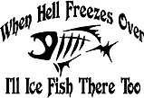 When hell freezes over I'll fish there too, G.Loomis Fish, Vinyl decal sticker