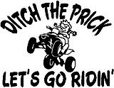 Ditch the prick lets go ridin', with girl calvin rinding a quad, Vinyl cut decal