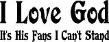 I Love God, It's his fans I can't stand, Vinyl cut decal