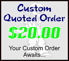$20 Custom Quoted Order
