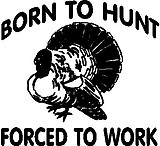 Born to Hunt Forced to Work, Turkey, Vinyl decal sticker