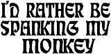 I'd rather be spanking my monkey, vinyl decal sticker