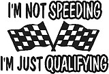 I'm not speeding I'm just Qualifing, Checker flag, Vinyl decal sticker, Vinyl decal sticker