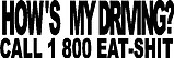How's my driving call 1 800 eat-shit, Vinyl decal sticker
