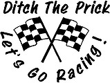 Ditch the prick lets go racing, checker flag, Vinyl cut decal