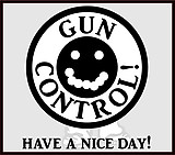 Gun Control, Have A Nice day