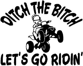 Ditch the Bitch lets go ridin' with calvin riding a quad, Vinyl cut decal