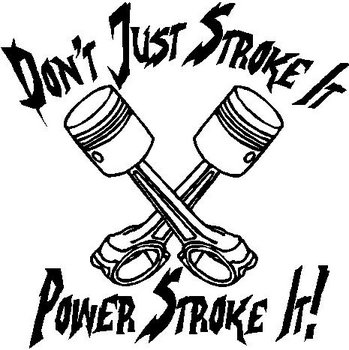 Don't just stroke it, Power stroke it!, Ford, two pistons,Vinyl cut decal