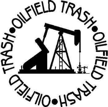 Oil Field Trash, Vinyl cut decal