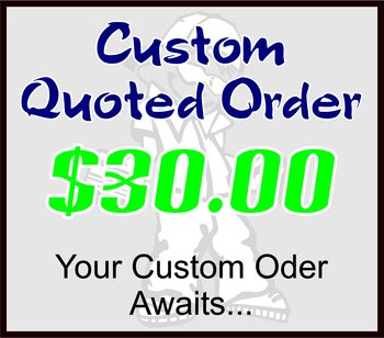 $30 Custom Quoted Order
