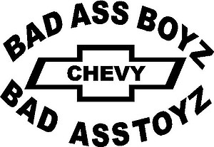 Bad ass boys drive bad ass toys, Chevy, Vinyl cut decal