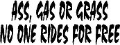 Ass, Gas or Grass No One Rides For Free, Vinyl cut decal