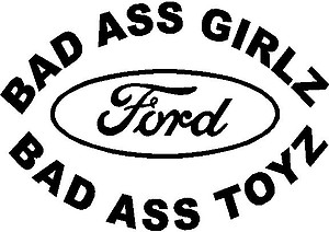 Bad ass Girls drive bad ass toys, Ford, Vinyl cut decal