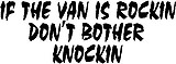 If the van is rockin don't bother knockin, Vinyl cut decal