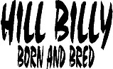 Hill Billy, Born and Bred, Vinyl cut decal