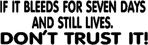 If it bleeds for seven days and still lives, Don't trust it, Vinyl cut decal