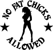 No Fat Chicks Allowed, Vinyl cut decal