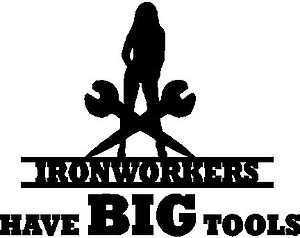 Iron Workers Have BIG Tools, Vinyl cut decal