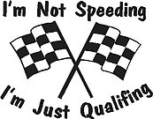 I'm not speeding I'm just Qualifing, Checker flag, Vinyl cut decal