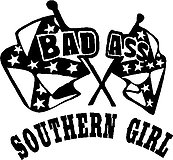 Bad ass Southern Girl, Rebel flag, Vinyl decal sticker