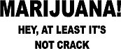 Marijuana! atleast it's not crack, vinyl decal sticker