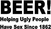 Beer Helping ugly people have sex since 1904, vinyl decal sticker