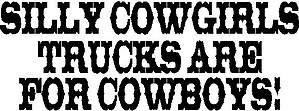 Silly Cowgirls trucks are for Cowboys, Vinyl decal sticker
