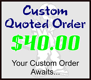 $40 Custom Quoted Order