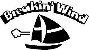 Breakin' Wind, sail boat, Vinyl decal sticker , Vinyl decal sticker