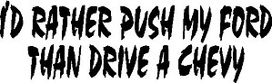 I'd rather push my Ford Than drive a Chevy, Vinyl cut decal