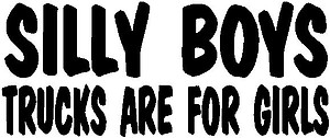 Silly boys trucks are for girls, Vinyl cut decal