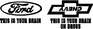 This is your brain, Ford, This is your brain on drugs, Chevy, Vinyl cut decal