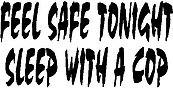 Feel safe tonight sleep with a cop, Vinyl cut decal