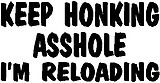 Keep Honking Asshole I'm reloading, Vinyl cut decal