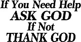 If you need help ask God, If not think God, Vinyl cut decal