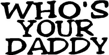 Who's your daddy, Vinyl decal sticker