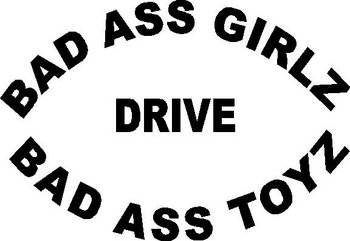 Bad ass girls drive bad ass toys, Vinyl decal sticker