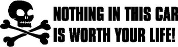 Nothing in this car is worth your life!, shull and cross bones, Vinyl decal sticker