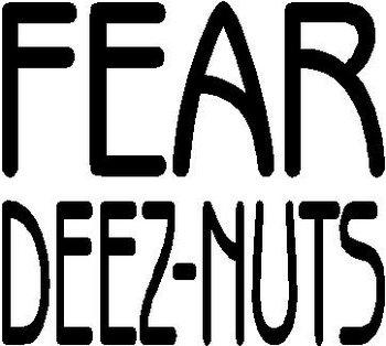 Fear Deez Nuts Vinyl Decal Sticker