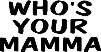 Who's your mamma?, Vinyl decal sticker