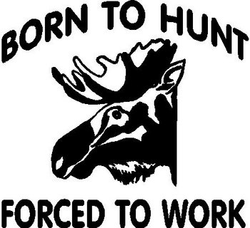 Born to hunt forced to work, moose, Vinyl decal sticker